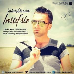 Vahid Valizadeh - Insafsiz.mp3